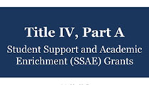 Student Support and Academic Enrichment (SSAE) Grant Title IV, Part A of ESSA